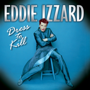 Dress to Kill - Eddie Izzard - Eddie Izzard