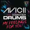 Avicii & Sebastien Drums - My Feelings for You (Original Mix) artwork