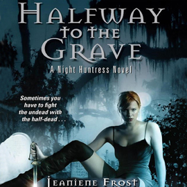Halfway to the Grave: Night Huntress, Book 1 (Unabridged) audiobook