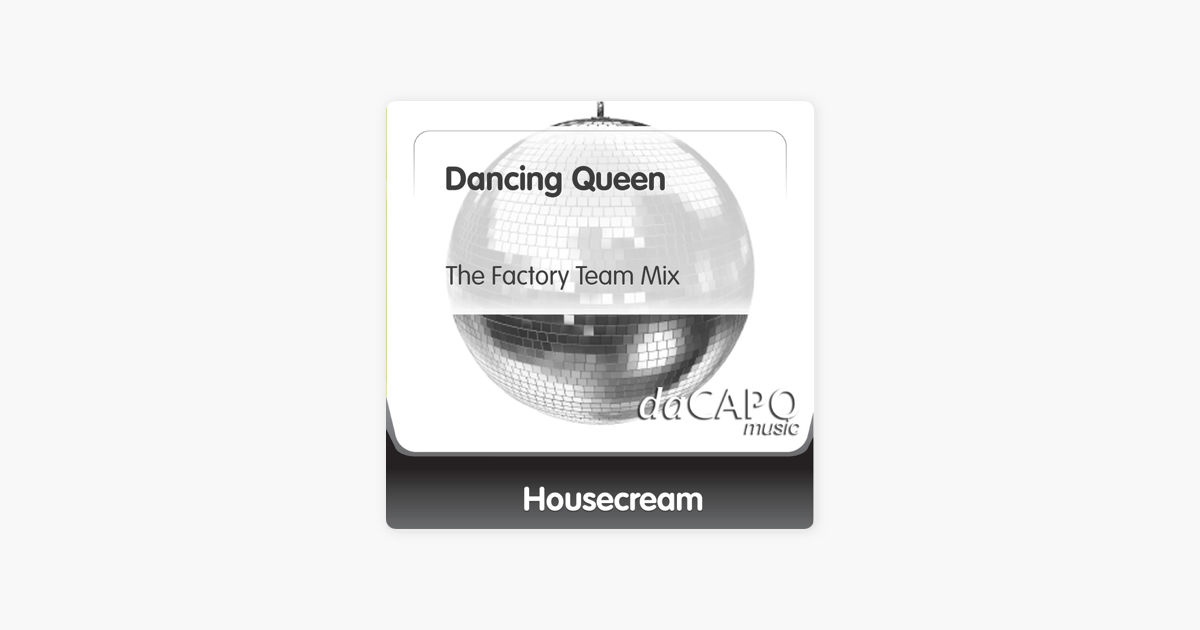 Dancing Queen (The Factory Team Mix) - Single by Housecream on iTunes