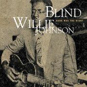 Dark Was the Night, Cold Was the Ground - Blind Willie Johnson - Blind Willie Johnson