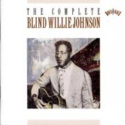 The Complete Blind Willie Johnson - Blind Willie Johnson - Blind Willie Johnson