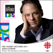 The CBC Massey Lectures 2011 by Adam Gopnik