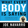 Joe Navarro & Marvin Karlins - What Every BODY Is Saying: An Ex-FBI Agent's Guide to Speed-Reading People (Unabridged) artwork