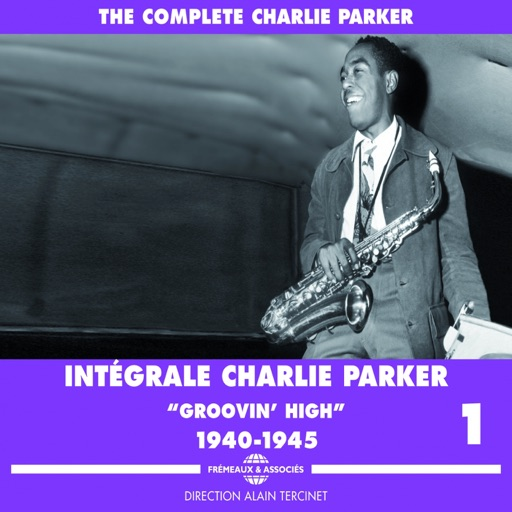 The Complete Charlie Parker Intégrale, Vol. 1: 1940-1945 Groovin' High