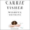 Wishful Drinking (Unabridged) - Carrie Fisher