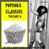 Popcorn Classics Volume 6 (Hip, Cool & Groovy Sounds For The Now Generation)