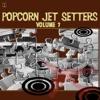 Popcorn Jet Setters Vol. 7