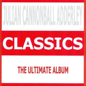 Cannonball Adderley - Classics - Julian Cannonball Adderley