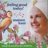 Snatam Kaur - Feeling Good Today! artwork