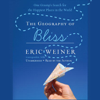 Eric Weiner - The Geography of Bliss: One Grump's Search for the Happiest Places in the World (Unabridged)  artwork