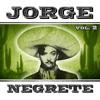 Jorge Negrete. Vol. 2