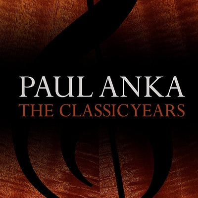 The Classic Years: Paul Anka - Paul Anka