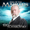 Tchaikovsky - 100 Supreme Classical Masterpieces: Rise of the Masters - Various Artists