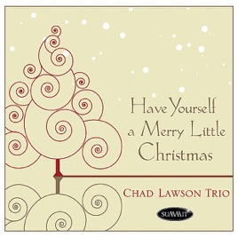 Have Yourself A Merry Little Christmas.Have Yourself A Merry Little Christmas Single By Chad Lawson Trio
