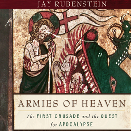 Armies of Heaven: The First Crusade and the Quest for Apocalypse (Unabridged) audiobook