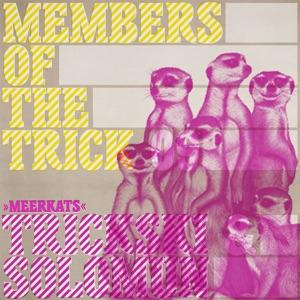 Member of the Trick 09: Meerkats - EP