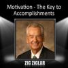 Motivation - The Key to Accomplishments - Zig Ziglar