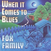 Fox Family - When It Comes To Blues