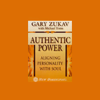 Authentic Power: Aligning Personality with Soul - Gary Zukav with Michael Toms
