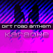 Dirt Road Anthem (Karaoke Version) - Dirt Road Anthem - Dirt Road Anthem