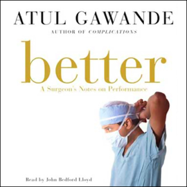 Better: A Surgeon's Notes on Performance (Unabridged) audiobook