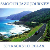Smooth Jazz Journey - 30 Tracks to Relax