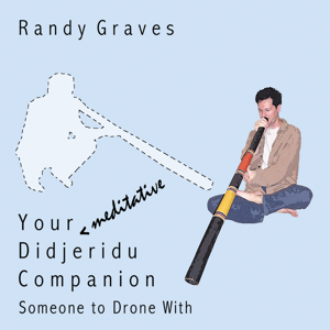 Randy Graves - Your *meditative* Didjeridu Companion