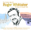 The Golden Age of Roger Whittaker - 50 Years of Classic Hits - Roger Whittaker