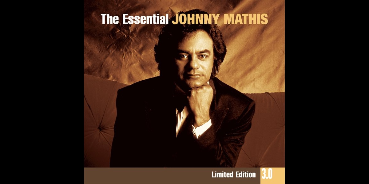 The Essential Johnny Mathis 3.0 by Johnny Mathis on Apple Music