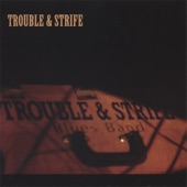 Trouble & Strife - I Got The Blues