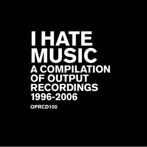I Hate Music: A Compilation of Output Recordings