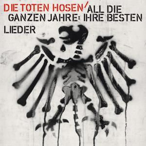 Die Toten Hosen - All die ganzen Jahre: Ihre besten Lieder