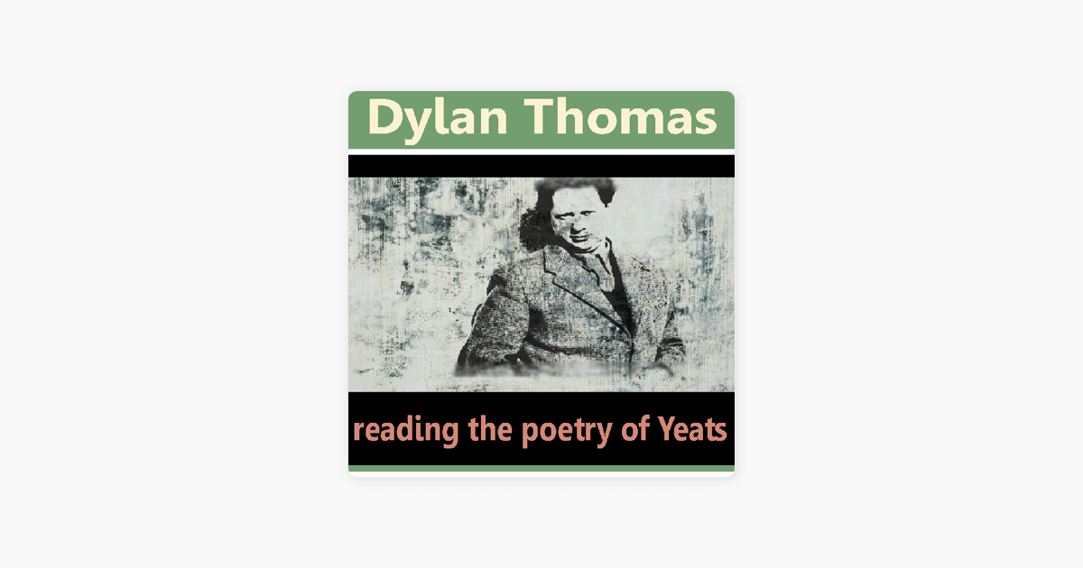 Dylan Thomas Reads the Poetry of Yeats (Unabridged) - William Butler Yeats