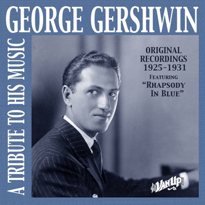 George Gershwin: A Tribute to His Music (Original Recordings 1925-1931) - George Gershwin