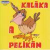 A Pelikán - Kaláka Együttes