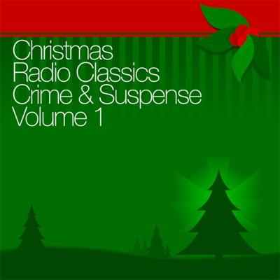 Christmas Radio Classics: Crime & Suspense Vol. 1 (Original Staging)