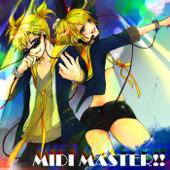 MIDI MASTER!! (feat. Kagamine Rin&Kagamine Len)