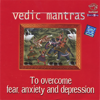 Vedic Mantras to Overcome Fear, Anxiety and Depression songs