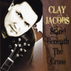 Stand Beneath the Cross - Clay Jacobs