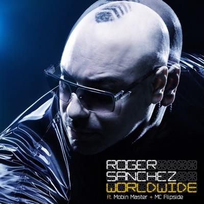 Worldwide (Feat. Mobin Master & Mc Flipside) - Single - Roger Sanchez