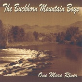 Buckhorn Mountain Boys - Theres Always One More River