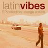 Latin Vibes EP Collection (Lounge Edition) - Verschillende artiesten