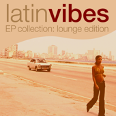 Latin Vibes EP Collection (Lounge Edition)