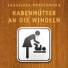 Franziska Pörschmann - Rabenmütter an die Windeln. Das Gruseleinmaleins des Babyalltags Grafik