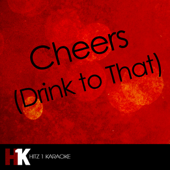 Cheers (Drink to That) [Karaoke Version] [Karaoke Version]