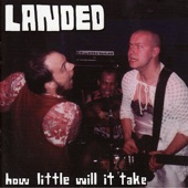 Landed - How Little Will It Take