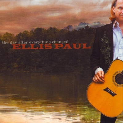 The Day After Everything Changed - Ellis Paul