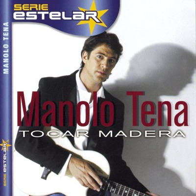 Serie Estelar: Manolo Tena- Tocar Madera - Manolo Tena