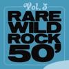 Rare Wild Rock 50', Vol. 3